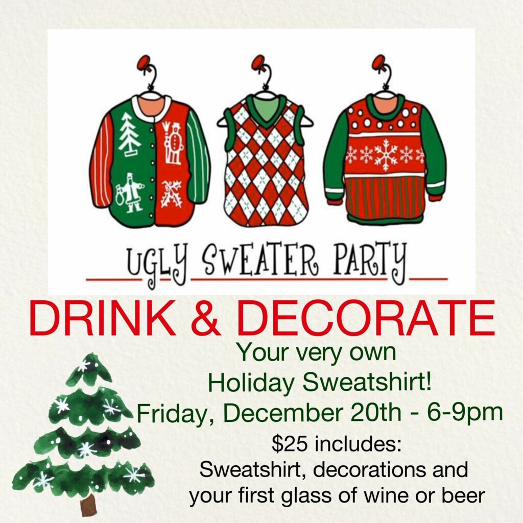 Drink & Decorate your very own Holiday Sweatshirt! Link to register on Eventbrite: https://www.eventbrite.com/e/drink-decorate-at-mountain-view-vineyard-tickets-84052927569  Your $25 includes: Sweatshirt, Decorations and your 1st Glass of Wine or Beer! NOTE: You must provide your sweatshirt size to Rhonda@mountainviewvineyard.com upon registering