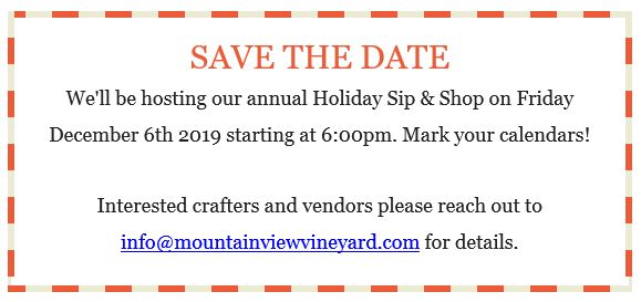 SAVE THE DATE We'll be hosting our annual Holiday Sip & Shop on Friday December 6th 2019 starting at 6:00pm. Mark your calendars!  Interested crafters and vendors please reach out to info@mountainviewvineyard.com for details.